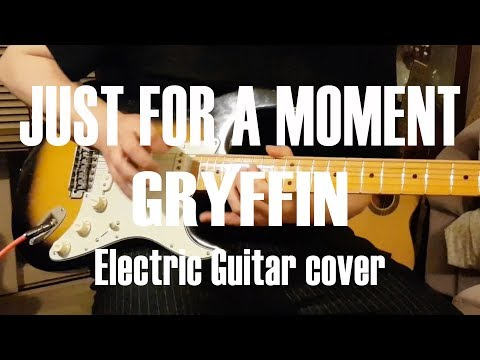 Gryffin - Just For A Moment ft. Iselin Electric guitar cover (Played by zo*zo)