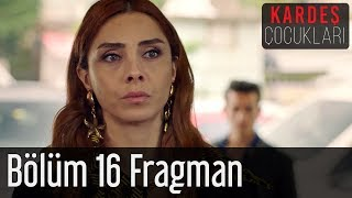 Kardeş Çocukları 16. Bölüm Fragman