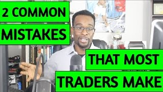 Learn To Trade Forex:  2 Common MISTAKES That MOST Traders Make