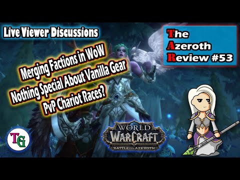 The Azeroth Review #53 Discussing Faction Merge, PvP Chariot Race Idea and Gaming Industry Madness