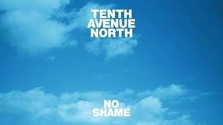 Tenth Avenue North (feat. The Young Escape) - No Shame (Visualizer)