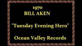 1970 - Bill Aken - Tuesday Evening Hero (Writers: Del Shannon & Bill Aken BMI)