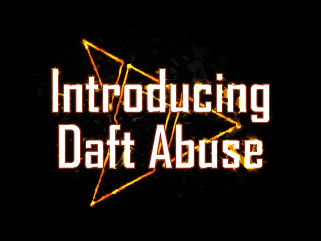Introducing Daft Abuse by Daft Stormz!