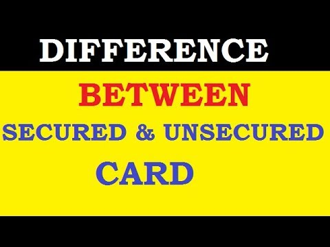 DIFFERENCE BETWEEN SECURED CARDS AND UNSECURED CARDS |