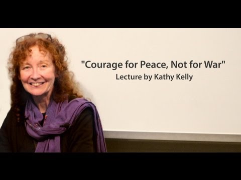 """""""Courage for Peace, Not for War"""" by Kathy Kelly"""