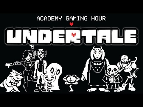 Academy Gaming Hour w/ Undertale