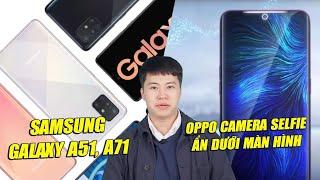 S News t2/T12: Galaxy A51, A71 đáng kỳ vọng, camera selfie ẩn dưới màn hình của OPPO