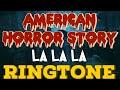American Horror Story - La La La Ringtone and Alert