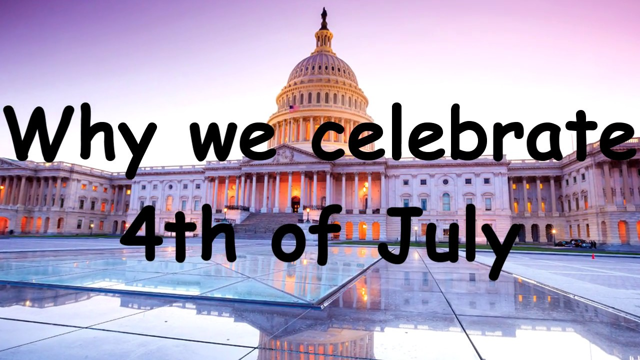 Why we celebrate the 4th of july youtube for Why is 4th of july celebrated
