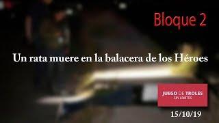 Juego de Troles 15/10/19 Bloque 02 Un rata muere en la balacera de los Héroes
