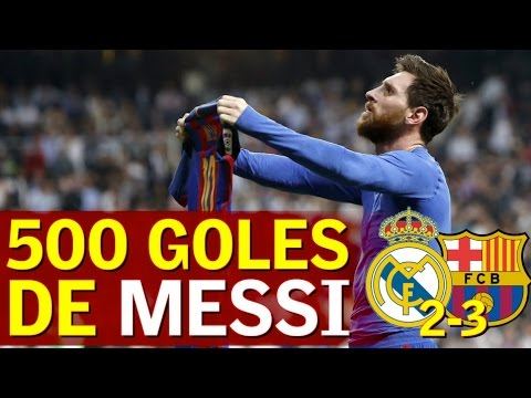 Real Madrid 2-3 Barcelona | 500 goles de Messi como azulgrana | Diario AS