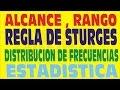 ESTADÍSTICA : ALCANCE , RANGO , INTERVALOS DE CLASE , STURGES , DISTRIBUCIÓN DE FRECUENCIAS EJEMPLO