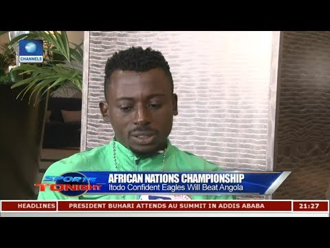 2018 CHAN: Itodo Confident Eagles Will Beat Angola |Sports Tonight|