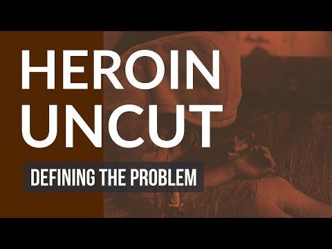 Heroin: Defining the Problem — 'Heroin Uncut' Episode 1