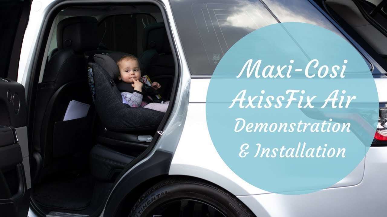 Maxi Cosi AxissFix Air Car Seat Demonstration And Installation