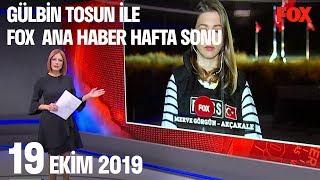 19 Ekim 2019 Gülbin Tosun ile FOX Ana Haber Hafta Sonu
