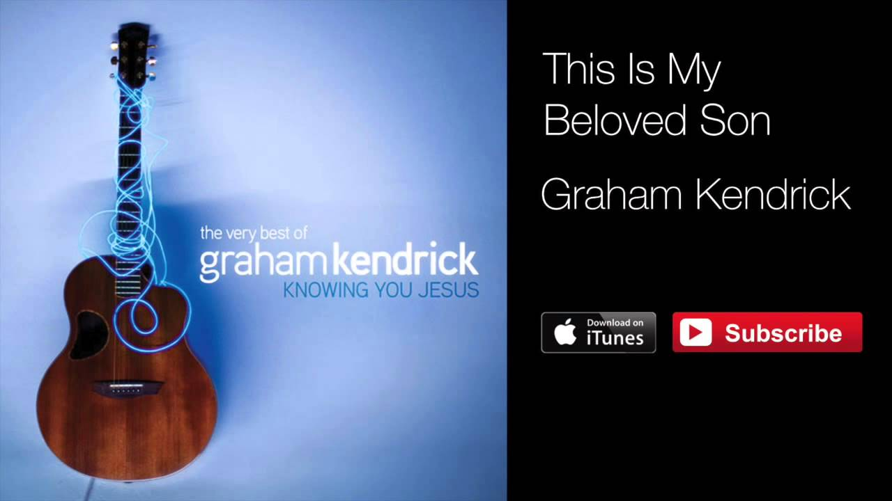 Graham Kendrick This Is My Beloved Son That The Lamb Who Was