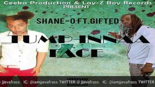 Shane O Ft Gifted - Tump Inna Face - August 2016