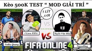 FIFA ONLINE 4: KÈO 5 LÍT 3 MOD GIẢI TRÍ Cực GẮT I Love & Vodka Quang Vs Tuyền Văn Hóa & Ngyyelling
