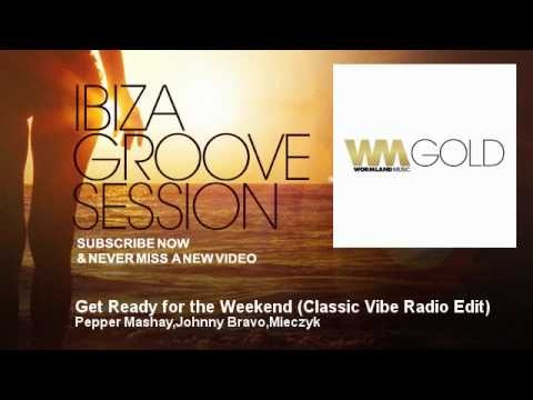 Pepper Mashay,Johnny Bravo,Mieczyk - Get Ready for the Weekend - Classic Vibe Radio Edit