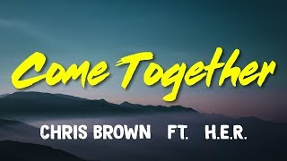 Chris Brown (ft. H.E.R.) – Come Together (Lyrics)