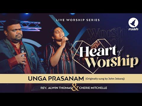 Unga Prasanam(Ps. John Jebaraj)   HEART OF WORSHIP   Ps. Alwin Thomas & Cherie Mitchelle