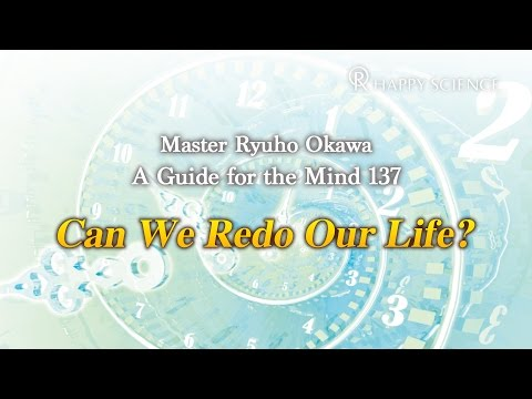 Can We Redo Our Life? - A Guide for the Mind 137