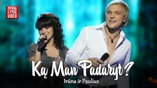 Paulius Ir Irūna - Ką Man Padaryt (Official Lyric Video). Lietuviškos Dainos