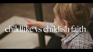 Childlike vs. Childish Faith  (Matthew 18)