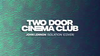 Two Door Cinema Club - Isolation (John Lennon Cover)