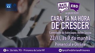 Cara, Tá na Hora de Crescer - EBD - 22/11/2020, às 9 horas | IGREJA PRESBITERIANA PRIMAVERA