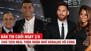 BẢN TIN CUỐI NGÀY 2/8 | Chủ tịch Perez thú nhận nhớ CR7– Lộ dấu hiệu Messi giành giải The Best