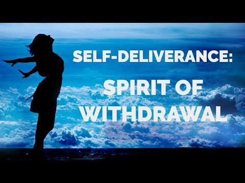 Deliverance from the Spirit of Withdrawal | Self-Deliverance Prayers