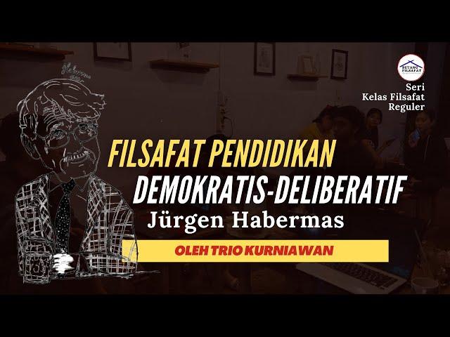 [KELAS REGULER] FILSAFAT PENDIDIKAN DEMOKRATIS-DELIBERATIF - Jürgen Habermas