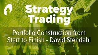 Portfolio Construction from Start to Finish - David Stendahl