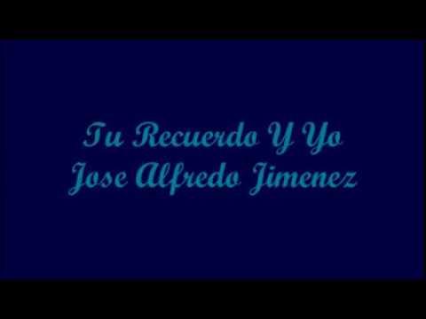 Tu Recuerdo Y Yo (Your Memory And Me) - Jose Alfredo Jimenez (Letra - Lyrics)