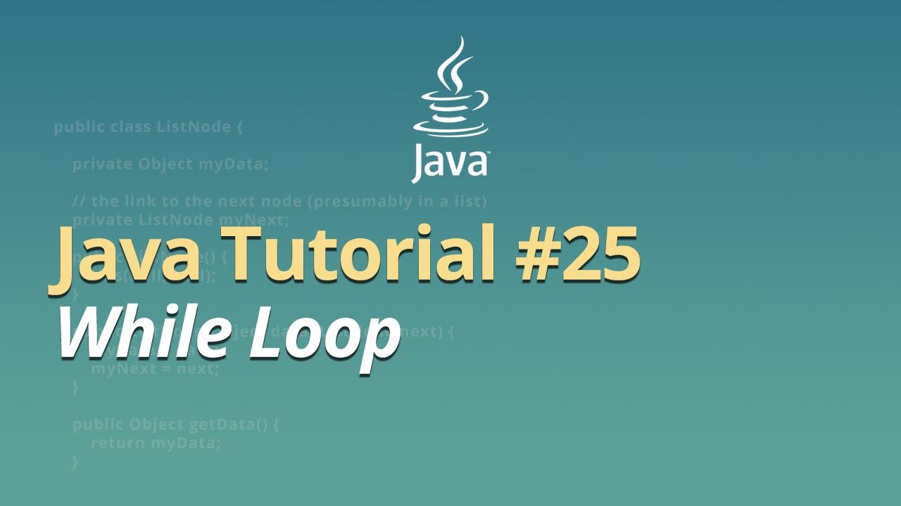 Java Tutorial - #25 - While Loop