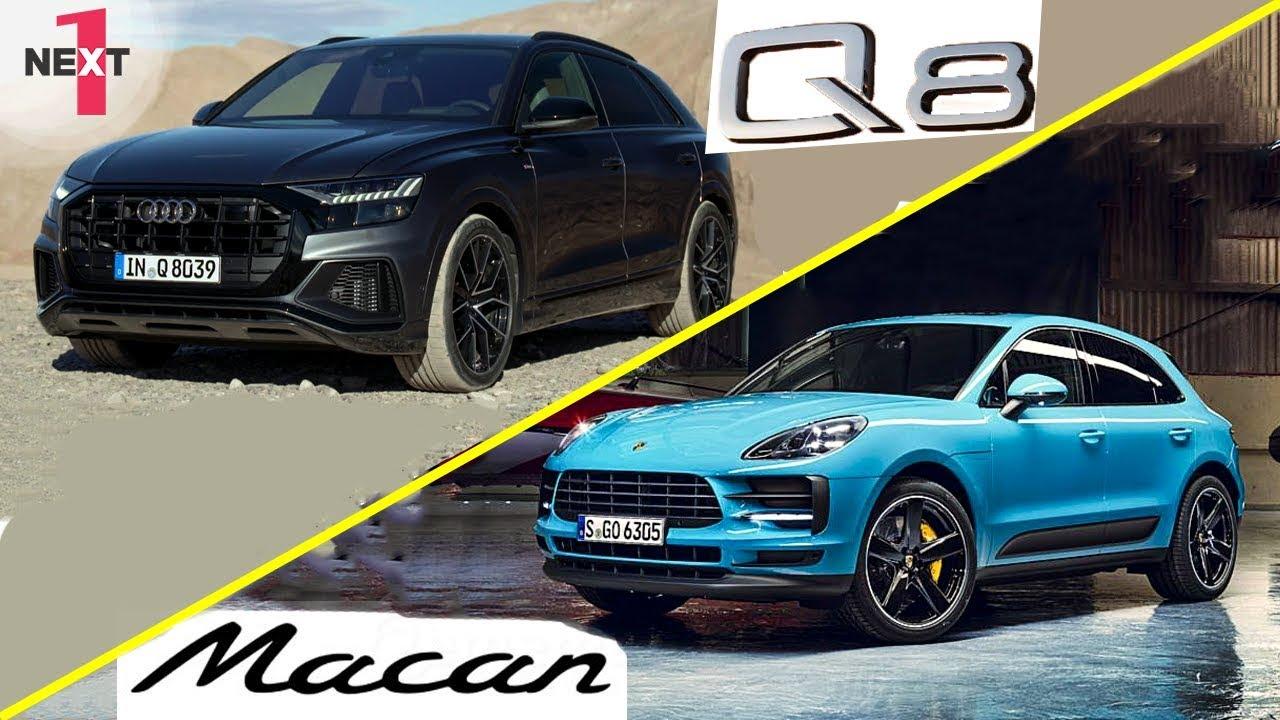 The New Audi Q8 Vs New Porsche Macan 2019 Youtube