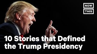 Trump's Presidency Recap: The Most Defining Stories