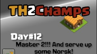 "Clash of Clans TH2 to Champions, Day#12: ""Master 2! And serve up some Norsk!"""