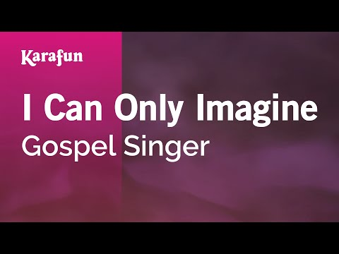 Karaoke I Can Only Imagine - Gospel Singer *