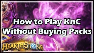 [Hearthstone] How to Play KnC Without Buying Packs
