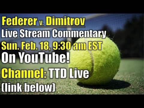 Live Commentary on Federer v. Dimitrov, Rotterdam Open || Beginning at 9:30 a.m. EST, TTD Live