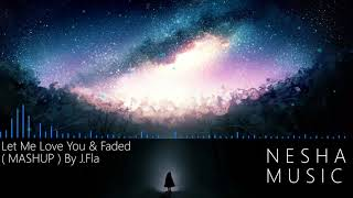 Let Me Love You   Faded  MASHUP cover by J Fla [NIGHTCORE]