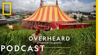 A Traveling Circus and its Great Escape | Podcast | Overheard at National Geographic