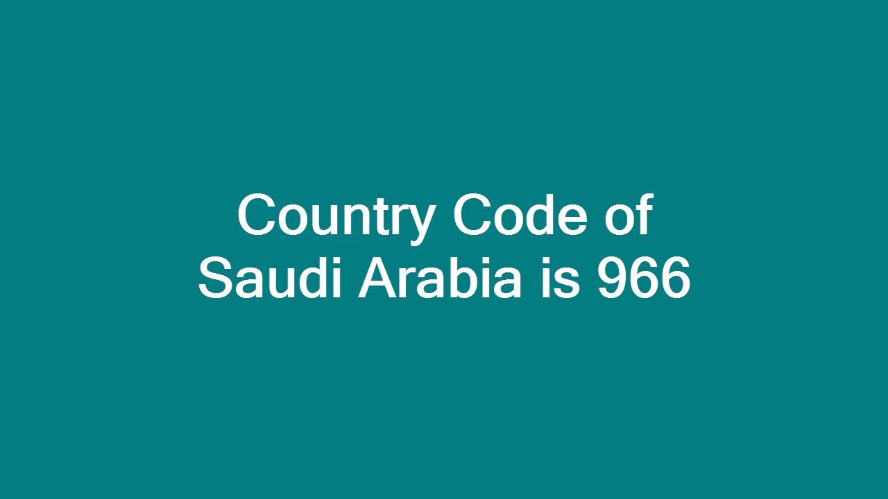 Country Code of Saudi Arabia is 966