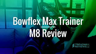 Bowflex Max Trainer M8 Review