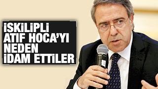 Mustafa Armağan  İskilipli Atıf Hoca'yı neden idam ettiler