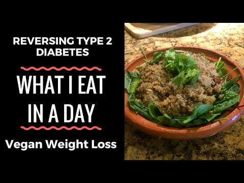 Reversing Type 2 Diabetes & Weight Loss - What I Eat In A Day - Plant Based Vegan Diet - Easy Meals