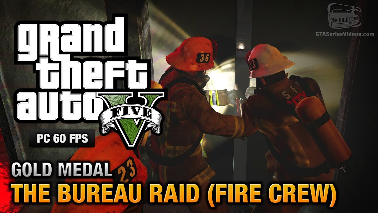Gta 5 pc mission 67 the bureau raid fire crew gold for Bureau raid crew